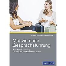 Motivierende Gesprächsführung: Motivational Interviewing: 3. Auflage des Standardwerks in Deutsch