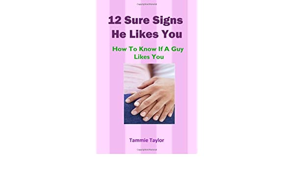 Buy 12 Sure Signs He Likes You: How To Know If A Guy Likes