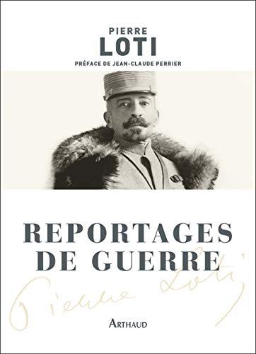 Reportages de guerre (Classiques Arthaud) par Pierre Loti