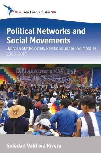 Political Networks and Social Movements: Bolivian State-Society Relations Under Evo Morales, 2006-2016 (Cedla Latin America Studies, Band 106)