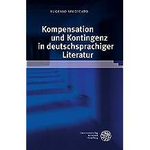 Kompensation und Kontingenz in deutschsprachiger Literatur (Beiträge zur Literaturtheorie und Wissenspoetik, Band 8)
