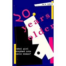 20 Years Older: Rebel Girl Morphed Into Havoc Woman (English Edition)