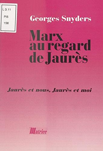 Marx au regard de Jaurès : Jaurès et nous, Jaurès et moi (Champ Social Hors Collection) par Georges Snyders