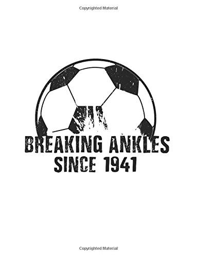 Breaking Ankles Since 1941: Gifts For Soccer Players, Blank Lined Journal Notebook, 8.5 x 11 (Journals To Write In) (V1) (1941 Blank)