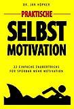 Praktische Selbstmotivation: 22 einfache Zaubertricks für spürbar mehr...