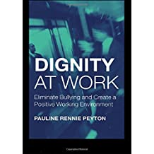 Dignity at Work: Eliminate Bullying and Create a Positive Working Environment