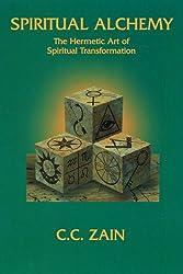 Spiritual Alchemy: The Hermetic Art of Spiritual Transformation (The Brotherhood of Light ; Course 3)