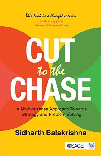Cut to the Chase : A No-Nonsense Approach Towards Strategy and Problem-Solving