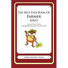 The Best Ever Book of Farmer Jokes: Lots and Lots of Jokes Specially Repurposed for You-Know-Who by Mark Geoffrey Young (2012-06-05)