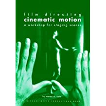 Film Directing Cinematic Motion: A Workshop for Staging Scenes by Steven D. Katz (1992-01-15)