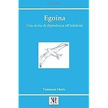 Egoina: Una Storia Di Dipendenza All'infelicità