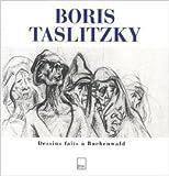 Boris Taslitzky : Dessins faits à Buchenwald de Christophe Cognet,Lionel Richard ,Annette Wieviorka ( 8 avril 2009 )