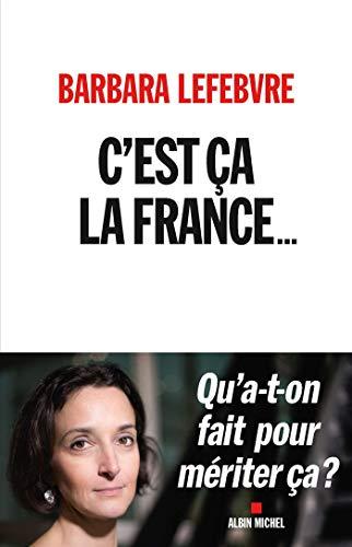 C'est ça la France...: Qu'a-t-on fait pour mériter ça ? par Barbara Lefebvre