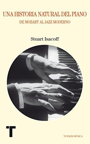 Una historia natural del piano: De Mozart al jazz moderno (Turner Música) por Stuart Isacoff