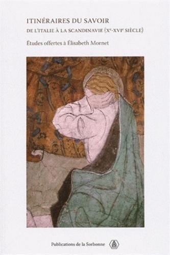 Itinéraires du savoir de l'Italie à la Scandinavie (Xe-XVIe siècle) : Etudes offertes à Elisabeth Mornet par Collectif