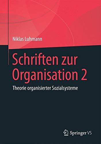 Schriften zur Organisation 2: Theorie organisierter Sozialsysteme