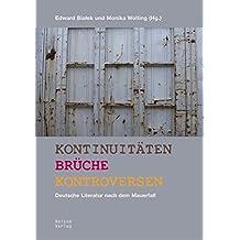 Kontinuitäten Brüche Kontroversen: Deutsche Literatur nach dem Mauerfall