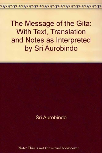 the-message-of-the-gita-with-text-translation-and-notes-as-interpreted-by-sri-aurobindo