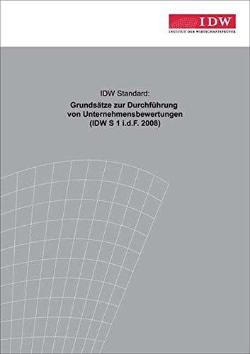 IDW Standard: Grundsätze zur Durchführung von Unternehmensbewertungen: IDW S1 i.d.F. 2008