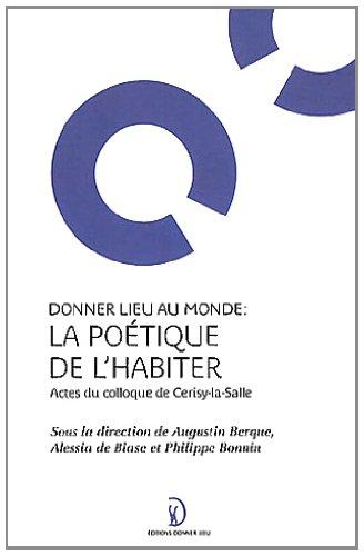 Donner lieu au monde : la poétique de l'habiter : Actes du colloque de Cerisy-la-Salle