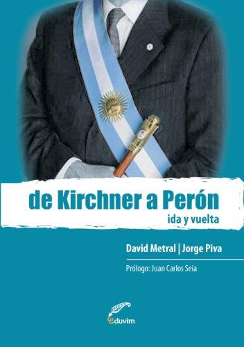 De Kirchner a Perón: Ida y vuelta (Debates) por David Metral
