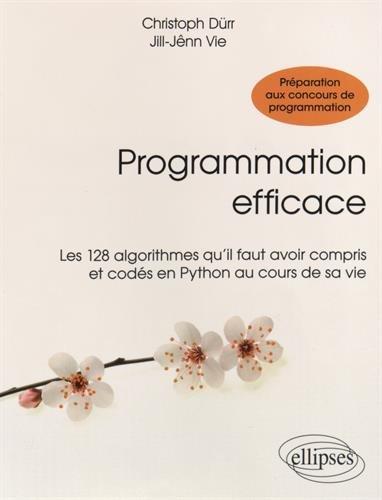 Programmation Efficace Les 128 Algorithmes Qu'Il Faut Avoir Compris et Codés en Python au Cours de sa Vie par Christoph Dürr