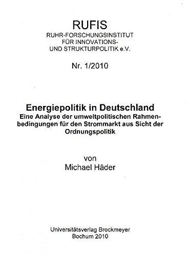 Energiepolitik in Deutschland: Eine Analyse der umweltpolitischen Rahmenbedingungen für den Strommarkt aus Sicht der Ordnungspolitik (RUFIS / ... STRUKTURPOLITIK e.V. STRUKTURPOLITIK e.V.)