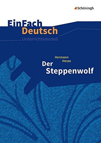 EinFach Deutsch Unterrichtsmodelle: Hermann Hesse: Der Steppenwolf: Gymnasiale Oberstufe
