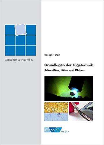 Grundlagen der Fügetechnik - Schweißen, Löten und Kleben: DVS-Fachbücher, Band 161