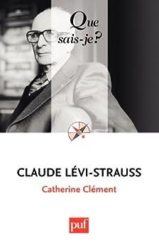 Claude Lévi-Strauss: « Que sais-je ? » n° 3651 par [Clément, Catherine]