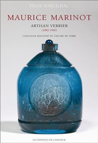 Maurice Marinot (1882-1960) artisan verrier : Catalogue raisonné de l'oeuvre de verre