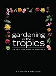 Gardening In The Tropics: The Definitive Guide for Gardeners