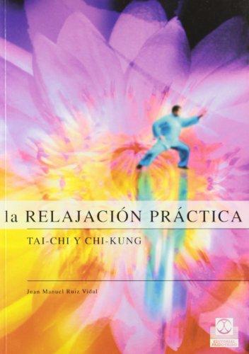 RELAJACIÓN PRÁCTICA, LA. Tai-Chi y Chi-Kung  (Bicolor) por Juan Manuel Ruiz Vidal