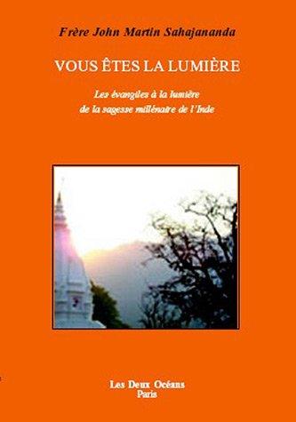 Vous êtes la lumière : Les évangiles à la lumière de la sagesse millénaire de l'Inde par John Martin Sahajananda