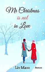 Mr Christmas is not in Love: Ein weihnachtlicher Liebesroman