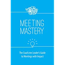 Meeting Mastery: The Coach.me Leader's Guide to Meetings with Impact (English Edition)