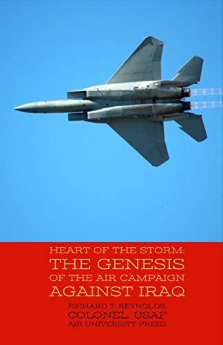 564797c82d80f Heart of the Storm: The Genesis of the Air Campaign against Iraq ...