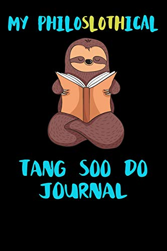 My Philoslothical Tang Soo Do Journal: Blank Lined Notebook Journal Gift Idea For (Lazy) Sloth Spirit Animal Lovers (Rattle Trunk)