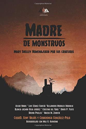 Madre de monstruos. Mary Shelley homenajeada por sus criaturas
