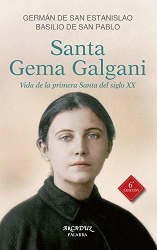 Santa Gema Galgani. Vida de la primera santa del siglo XX (Arcaduz nº 84)