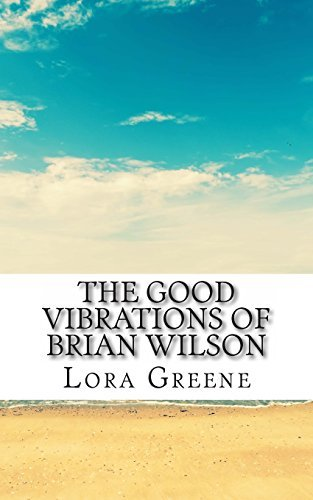 The Good Vibrations of Brian Wilson: he Unofficial Biography of Brian Wilson by Lora Greene (2013-12-31)