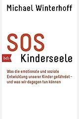 SOS Kinderseele: Was die emotionale und soziale Entwicklung unserer Kinder gefährdet -  - und was wir dagegen tun können Taschenbuch
