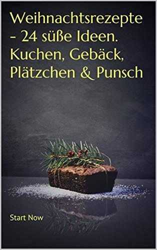Weihnachtsrezepte - 24 süße Ideen. Kuchen, Gebäck, Plätzchen & Punsch (Start Now)