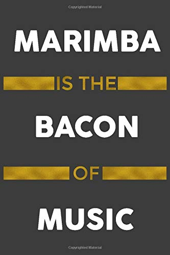 Marimba Is The Bacon Of Music: Instrument Music Blank Lined Journal, Notebook, Diary, Birthday Graduation Gift, Planner for Musicians (Blank Music Journal)