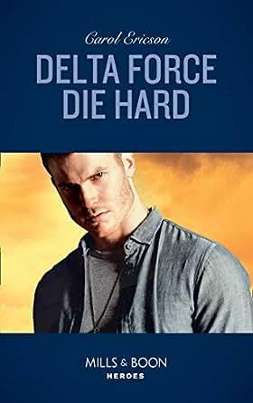Delta Force Die Hard (Mills & Boon Heroes) eBook: Carol Ericson