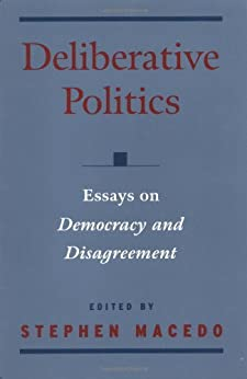 deliberative democracy disagreement essay ethics politics practical professional Get this from a library deliberative politics : essays on democracy and disagreement [stephen macedo] home worldcat home this volume is a collection of essays by notable political philosophers and legal scholars on the practical and professional ethics series responsibility.
