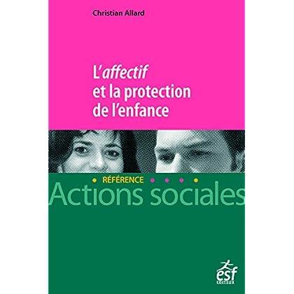 L'affectif et la protection de l'enfance (Actions Sociales/Référence)