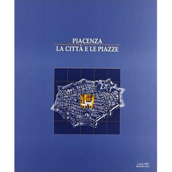 Piacenza. La Città E Le Piazze