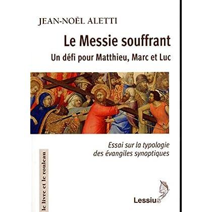 Le Messie souffrant - Un défi pour Matthieu, Marc et Luc