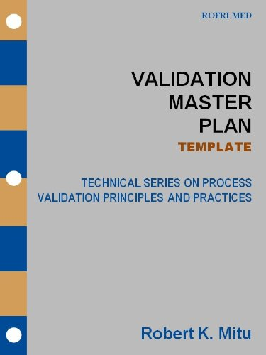 Validation Master Plan - TEMPLATE (Technical Series on Process Validation Principles and Practices Book 3) (English Edition) -